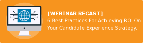 [WEBINAR RECAST] 6 Best Practices For Achieving ROI On Your Candidate  Experience Strategy.