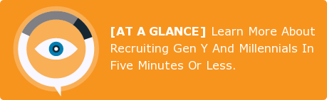 [AT A GLANCE] Learn More About Recruiting Gen Y And Millennials In Five  Minutes Or Less.