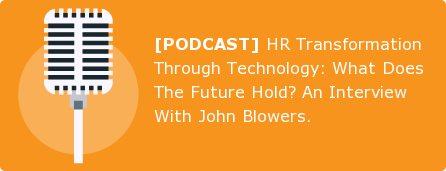 [PODCAST] HR Transformation Through Technology: What Does The Future Hold? An  Interview With John Blowers.