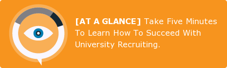 [AT A GLANCE] Take Five Minutes To Learn How To Succeed With University  Recruiting.