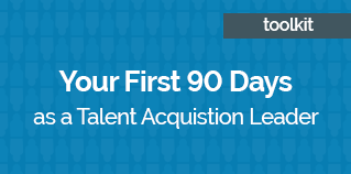 Your first 90 days as a talent acquisition leader toolkit