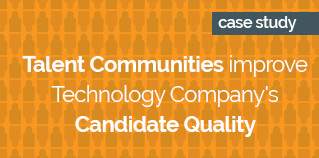 Talent Communities improve  Technology Company_s Candidate Quality ORANGE