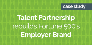 Talent Partnership rebuilds Fortune 500_s Employer Brand GREEN